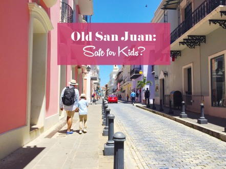 Old San Juan Puerto Rico safe to explore with kids